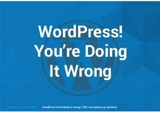 WordPress! You're doing it wrong