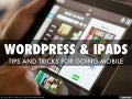 WordPress & Your iPad: Doing it right