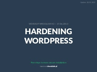 Hardening WordPress. Few steps to more secure installation.