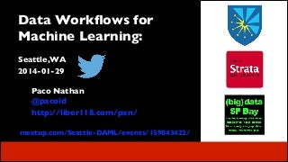 Data Workflows for Machine Learning - Seattle DAML