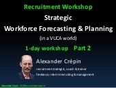 Strategic Workforce Forecasting & Planning for Recruiters in a VUCA world, Introduction Workshop Part 2