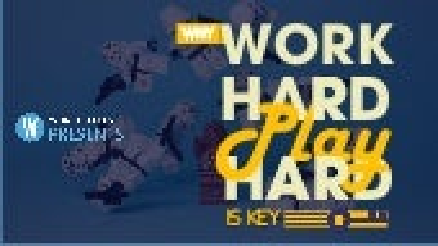 "Why ""Work Hard - Play Hard"" Is Key!"