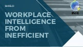 Shield - Workplace Intelligence from Inefficient, Dead-End Archives