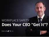 "Workplace Safety - Does Your CEO ""Get It""?"