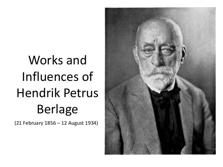 Works And Influences Of Hendrik Petrus Berlagepptx Final