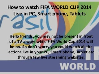 FIFA World Cup 2014: Watch all matches live in PC, Mobile Phones, Tablets