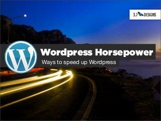 Speed Up WordPress, WordPress Horsepower