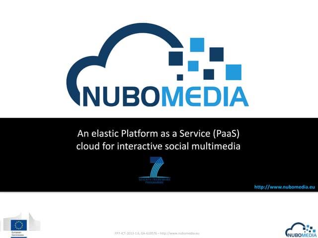 NUBOMEDIA: an elastic Platform as a Service (PaaS) cloud for interactive social multimedia