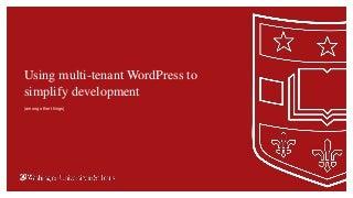 Using multi-tenant WordPress to simplify development