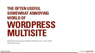 The Often Useful Somewhat Annoying World of WordPress Multisite