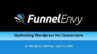 Optimizing WordPress for Conversions (WPSF April 2, 2014)
