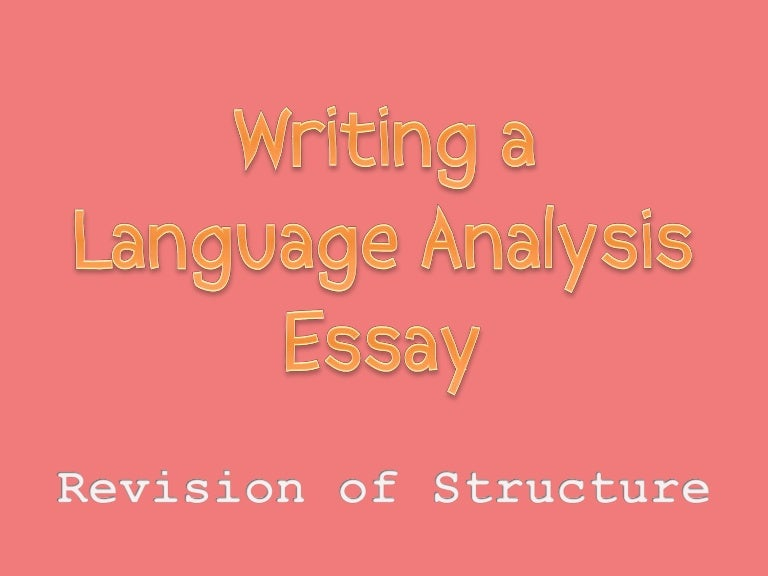 language analysis How to write a language analysis five parts: understanding the format getting started identifying rhetorical language use writing your analysis revising and applying final touches community q&a understanding how to structure and write a language analysis is a useful skill that is necessary to succeed in many academic settings and college courses.