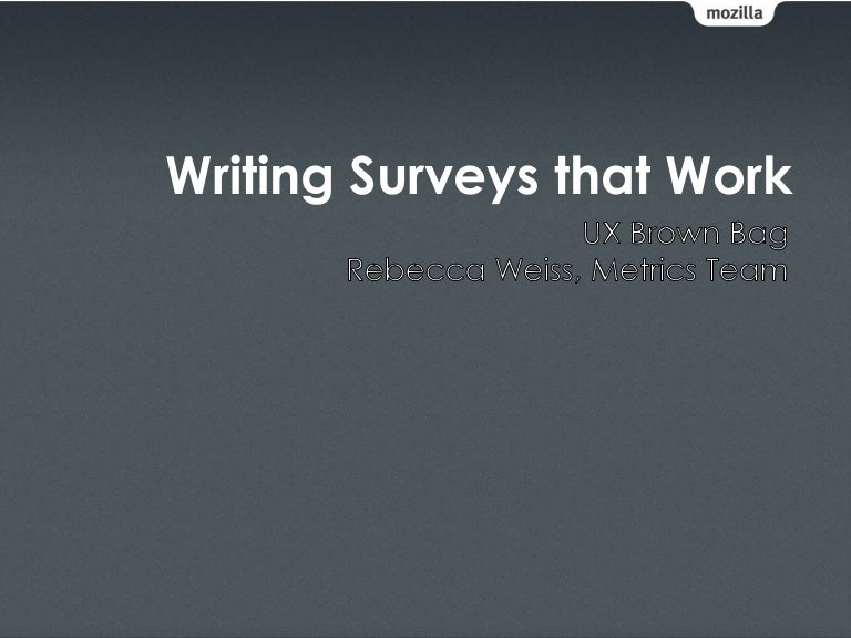 writing and survey Writing survey questions for impact incorporating these tips as you develop your survey questions will increase the chances that people will answer the questions in a way that gets you the information you need for effective decision-making, communication, and action.
