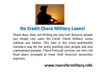 No Credit Check Military Loans - The Most Worthwhile Monetary Way With Ease!