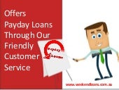 Offers Weekend Payday Loans Better Financial Solution For Your Small Needs!