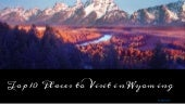 Top 10 Places to Visit in Wyoming, U.S.A