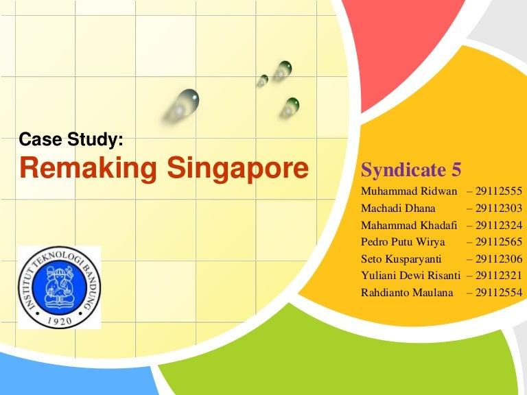 Remaking Singapore Case Study