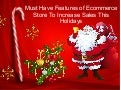 Must Have Features of Ecommerce Store To Increase Sales This Holidays