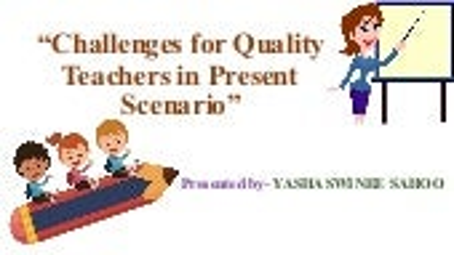 Challenges for quality teachers in present scenario