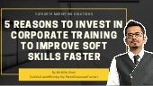 5 Reasons to Invest in Corporate Training to Improve Soft Skills Faster
