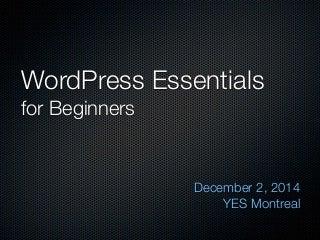 WordPress Essentials for Beginners - YES Montreal December 2014