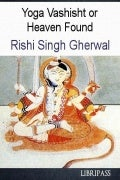 Yoga Vashisht or Heaven Found By Rishi Singh Gherwal