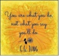 """You are what you do -not what you say you'll do."" ~ c.g. jung"