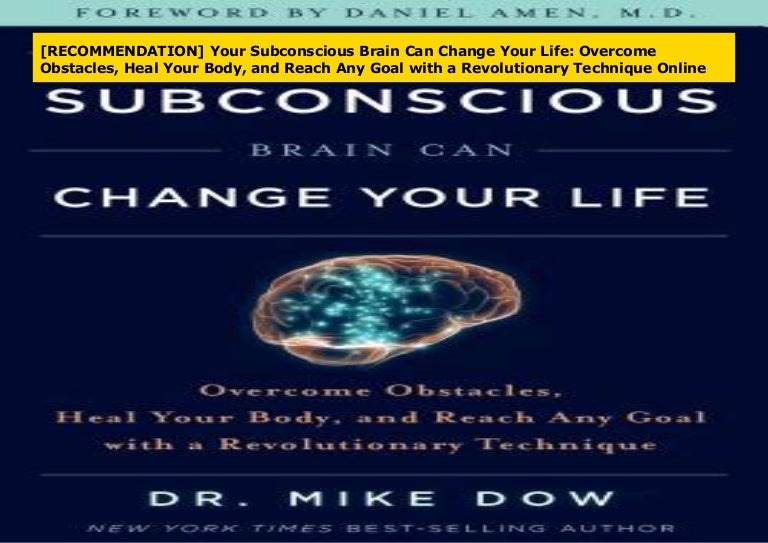 Your Subconscious Brain Can Change Your Life Overcome Obstacles and Reach Any Goal with a Revolutionary Technique Heal Your Body