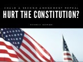 Could a Second Amendment Repeal Hurt the Consititioun?