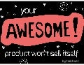 Your Awesome Product Won't Sell Itself