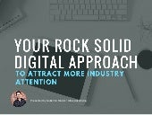 Your Rock Solid Digital Approach to Attract More Industry Attention