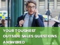 Your Toughest Outside Sales Questions Answered