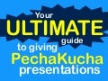 Your Ultimate Guide to Giving #PechaKucha Presentations