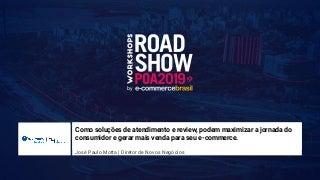 [Workshops RoadShow ECBR - Edição Porto Alegre 2019] Como soluções de atendimento e review podem maximizar a jornada do consumidor e gerar mais venda para seu e-commerce.