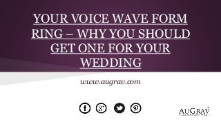 Your voice wave form ring - why you should get one for your wedding