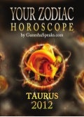 Your zodiac horoscope by ganehsa speaks.com   taurus 2012