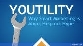 Youtility: Why Smart Business is about Help not Hype.