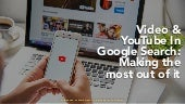 Video & YouTube In Google Search: Making the most out of it #SMXWest