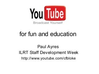 YouTube for fun and education