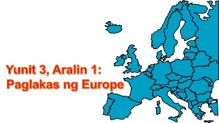 Yunit 3, aralin 1 paglakas ng europe