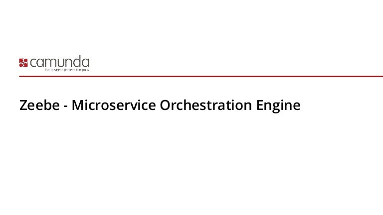 Zeebe - a Microservice Orchestration Engine