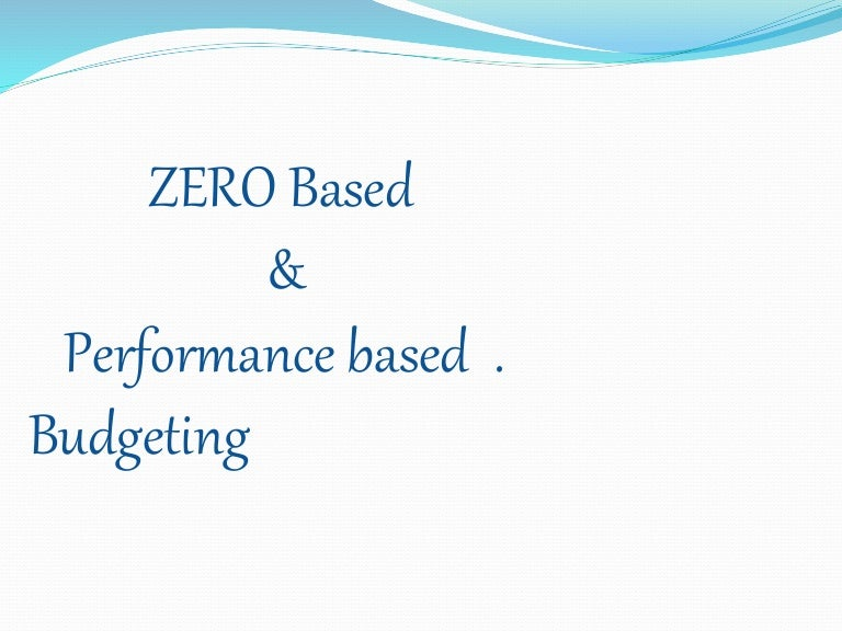 performance based budgeting Performance-based budgeting is a broad term for a type of budgeting used almost exclusively by public organizations, such as branches of government and programs that governments create.