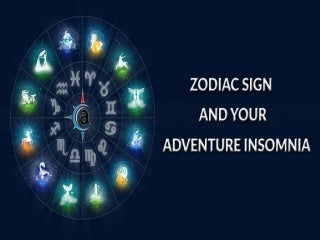 ZODIAC SIGN AND YOUR ADVENTURE INSOMNIA.!!!!!