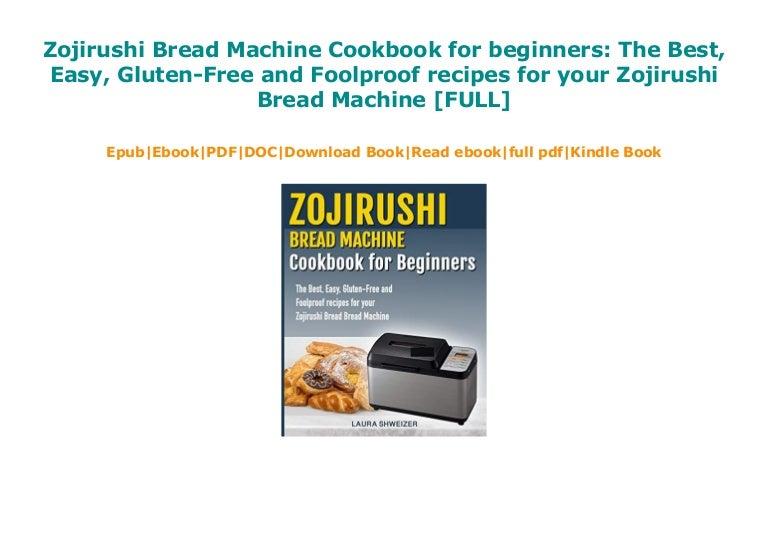 Zojirushi Bread Machine Cookbook For Beginners The Best Easy