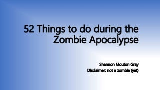 52 Things to do during the Zombie Apocalypse