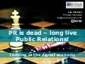PR is dead, long live Public Relations - Thriving in the digital economy