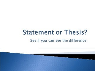 Statement or Thesis?